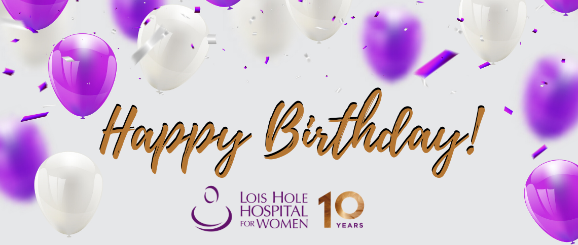 Lois Hole Hospital for Women celebrates a decade of life-changing care in the middle of a global health crisis.